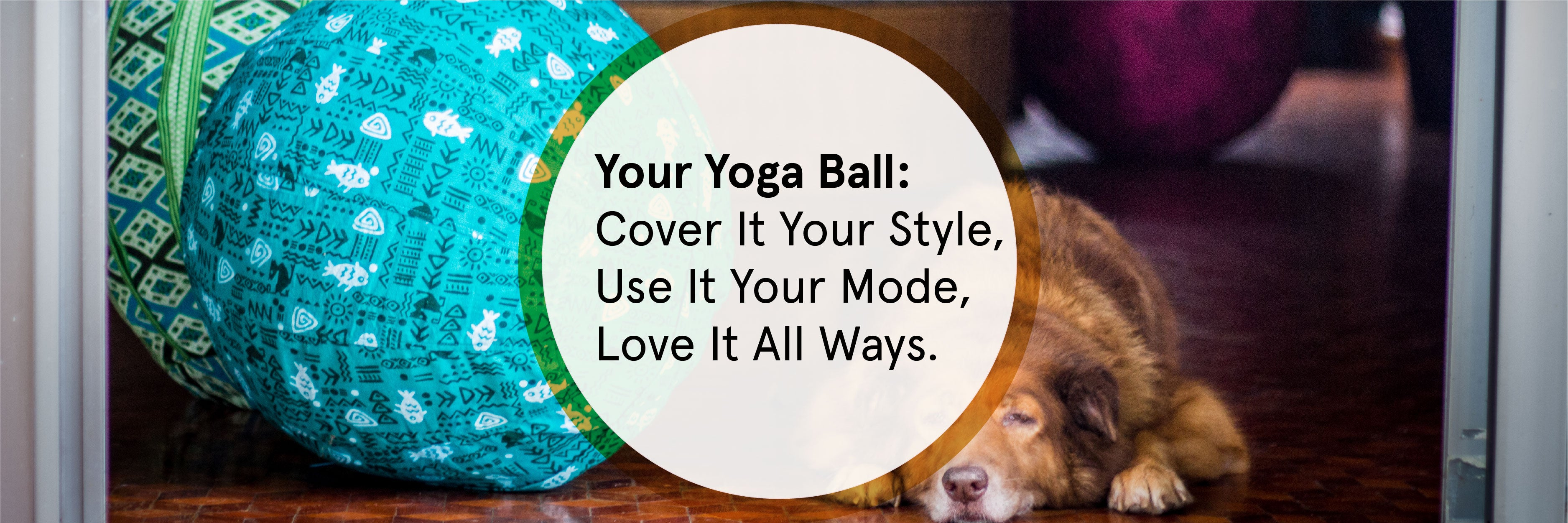 Your Yoga Ball: Cover It Your Style, Use It Your Mode, Love It All Ways