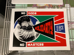 "A color screen print image of Philadelphia Flyers Mascot Gritty with the words ""No Gods. No Masters. Solidarity. An injury to one is an injury to all."""