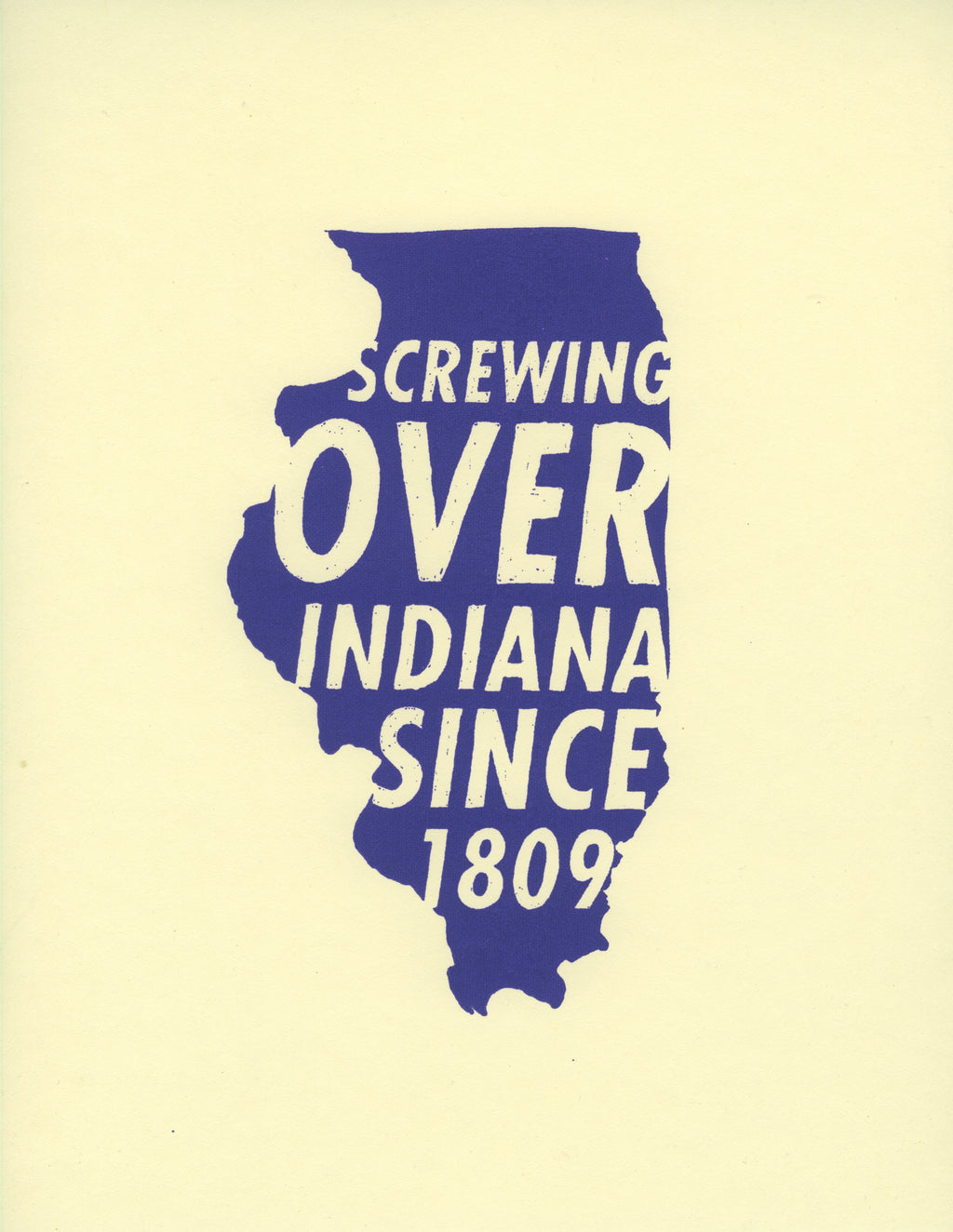 "A cream colored paper with blue ink printed in the shape of the state of Illinois with the words ""Screwing over Indiana since 1809"""