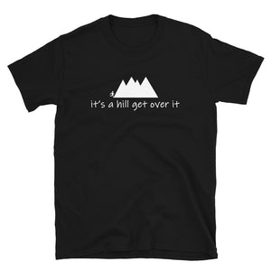 "T-Shirt ""It's a hill get over it"""