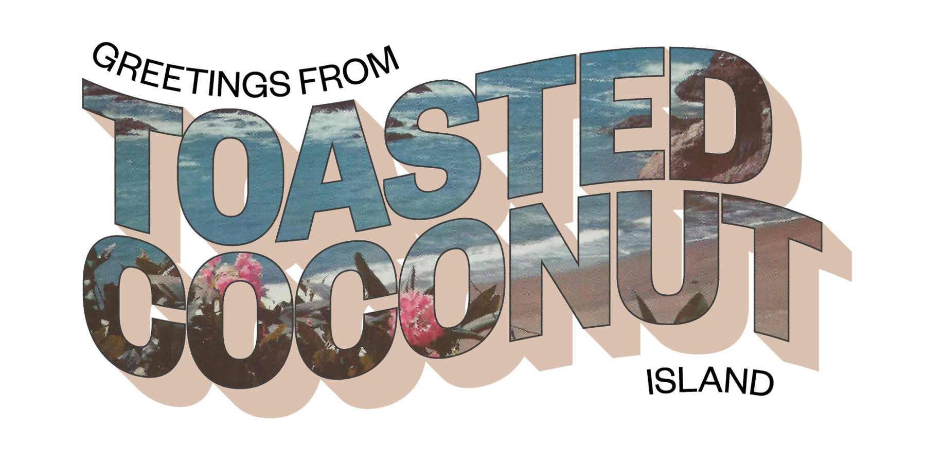 Greetings from Toasted Coconut Island