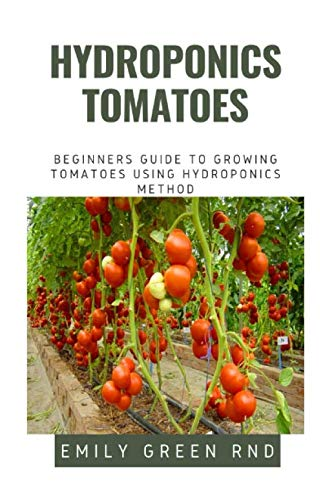 HYDROPONICS TOMATOES: Beginners guide to growing tomatoes using hydroponics method