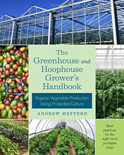 Load image into Gallery viewer, The Greenhouse and Hoophouse Grower's Handbook: Organic Vegetable Production Using Protected Culture