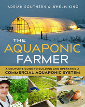 Load image into Gallery viewer, The Aquaponic Farmer: A Complete Guide to Building and Operating a Commercial Aquaponic System