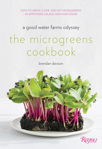 The Microgreens Cookbook: A Good Water Farms Odyssey