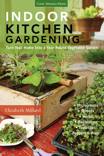 Indoor Kitchen Gardening: Turn Your Home Into a Year-round Vegetable Garden - Microgreens - Sprouts - Herbs - Mushrooms - Tomatoes, Peppers & More