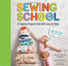 Load image into Gallery viewer, Sewing School ®: 21 Sewing Projects Kids Will Love to Make