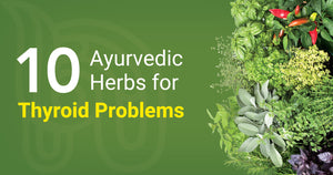 10 Ayurvedic Herbs for Thyroid Problems