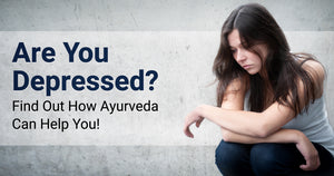 Are You Depressed? Find Out How Ayurveda Can Help You!