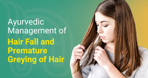 Ayurvedic Management of Hair Fall and Premature Greying of Hair
