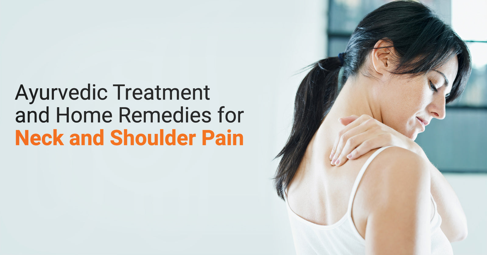 Ayurvedic Treatment and Home Remedies for Neck and Shoulder Pain