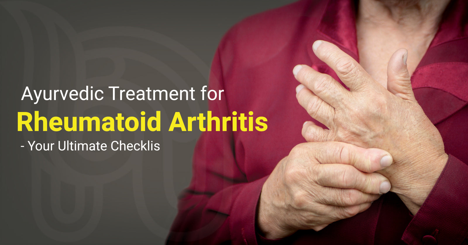 Ayurvedic Treatment for Rheumatoid Arthritis – Your Ultimate Checklist