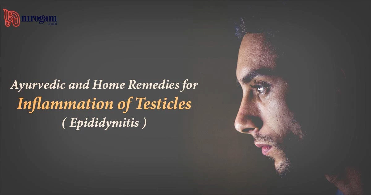 Ayurvedic and Home Remedies for Inflammation of Testicles ( Epididymitis )