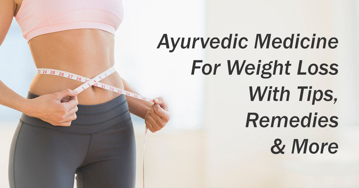 Ayurvedic Medicine For Weight Loss With Tips, Remedies & More