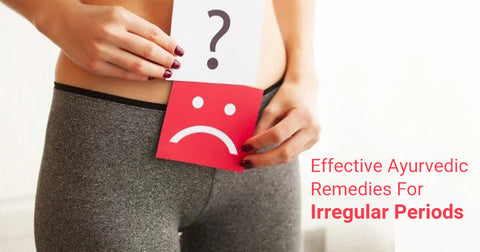 Effective Ayurvedic Remedies For Irregular Periods