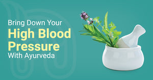 Bring Down Your High Blood Pressure With Ayurveda