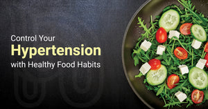 Control Your Hypertension with Healthy Food Habits