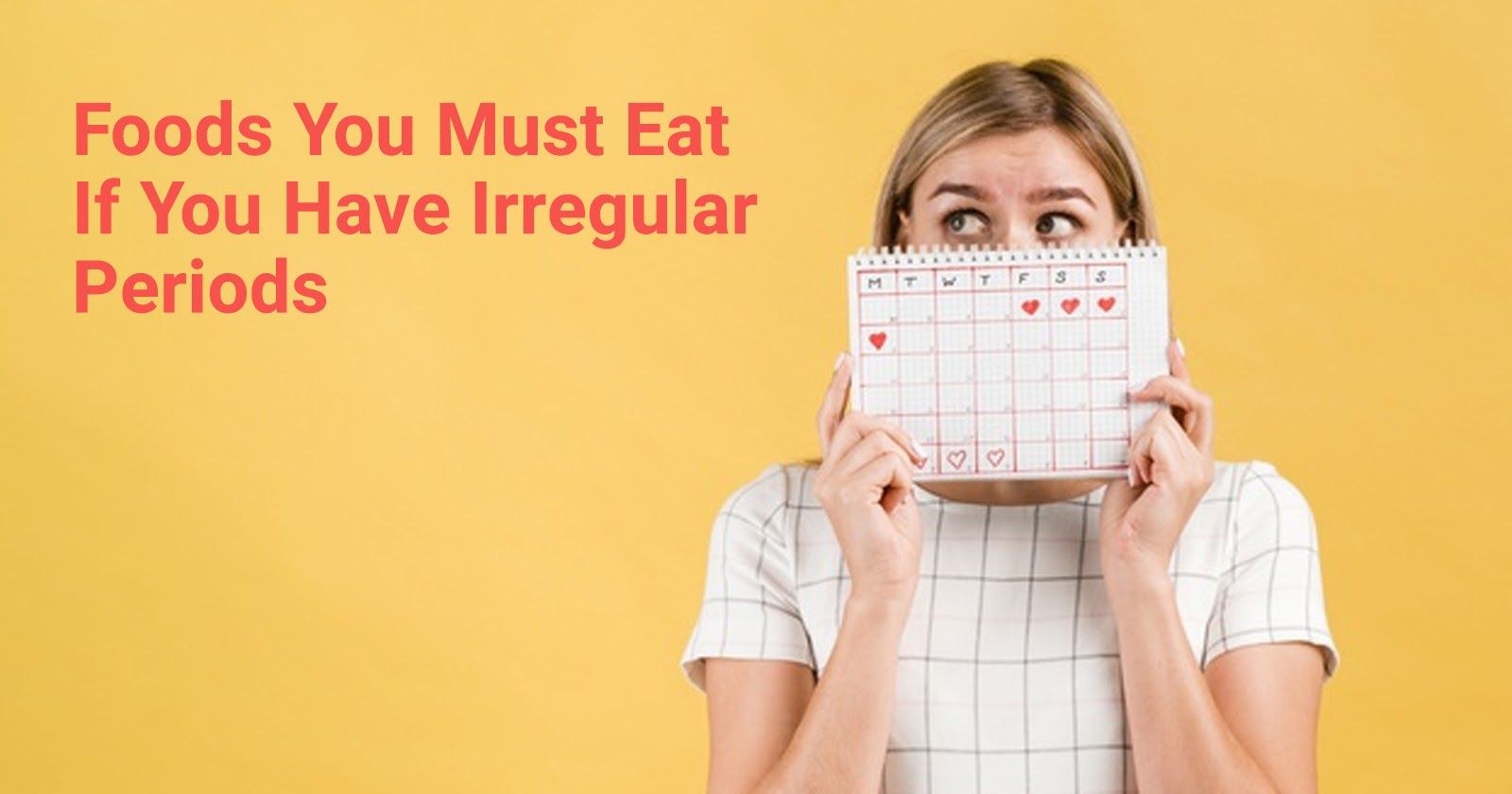 Foods You Must Eat If You Have Irregular Periods