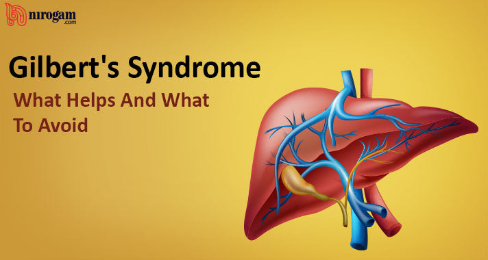 Gilbert's Syndrome: What Helps And What To Avoid