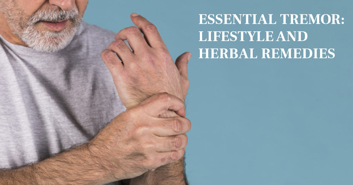 Essential Tremor: Lifestyle And Herbal Remedies