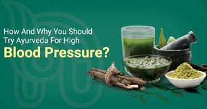 How And Why You Should Try Ayurveda For High Blood Pressure?