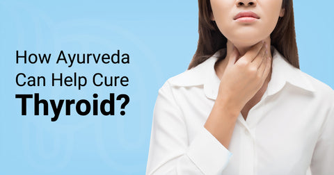 How Ayurveda Can Help Cure Thyroid?