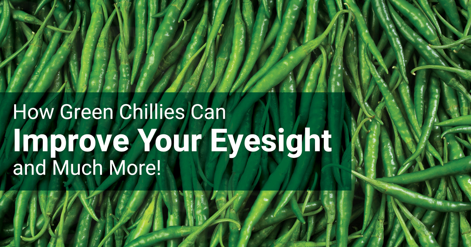 How Green Chillies Can Improve Your Eyesight and Much More!