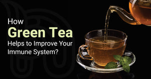 How Green Tea Helps to Improve Your Immune System?