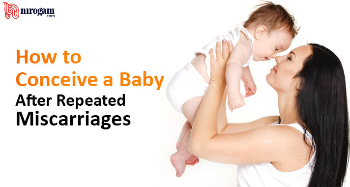 How to Conceive a Baby After Repeated Miscarriages