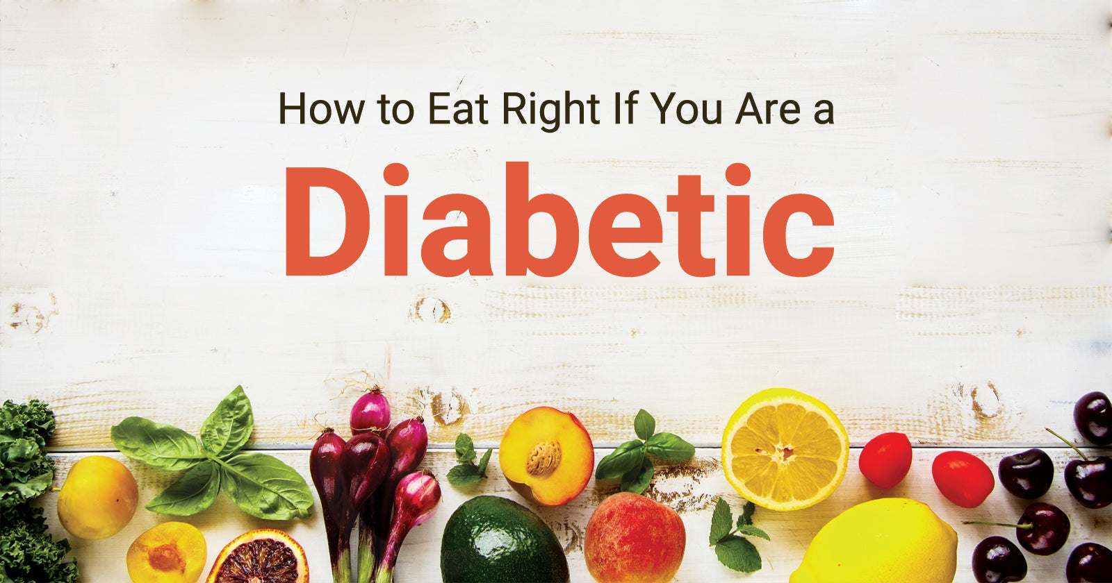 How to Eat Right If You Are a Diabetic