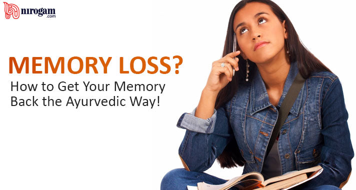 Memory Loss? How to Get Your Memory Back the Ayurvedic Way!