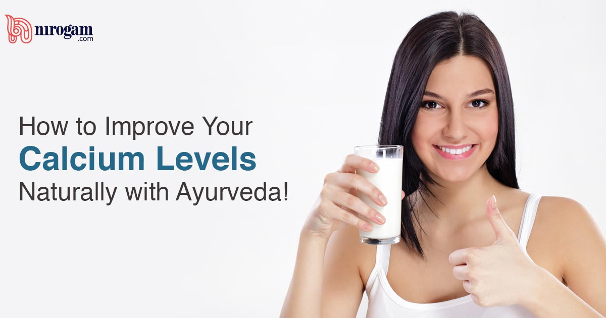How to Improve Your Calcium Levels Naturally with Ayurveda!