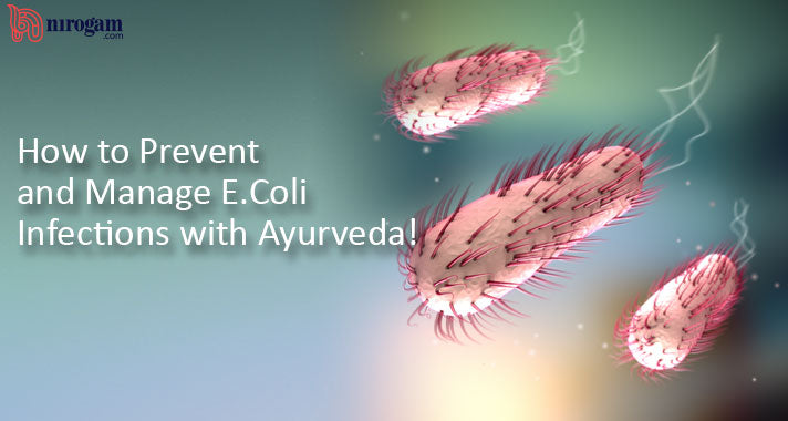 How to Prevent and Manage E.Coli Infections with Ayurveda!