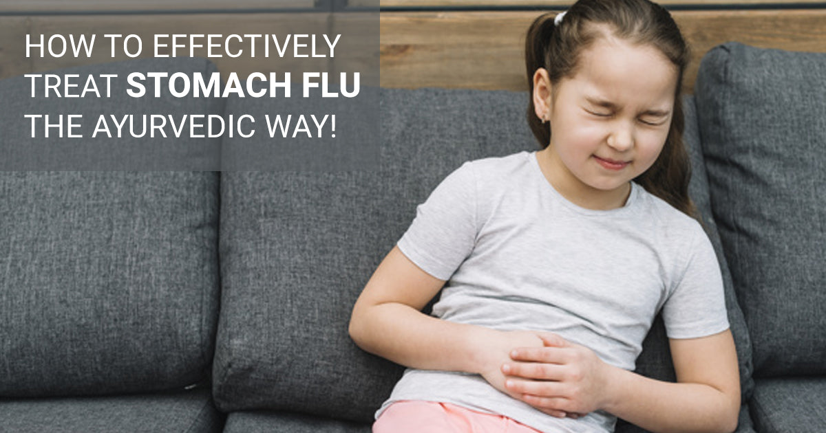 How to Effectively Treat Stomach Flu the Ayurvedic Way!