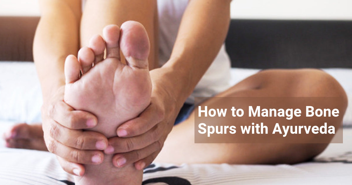 How to Manage Bone Spurs with Ayurveda
