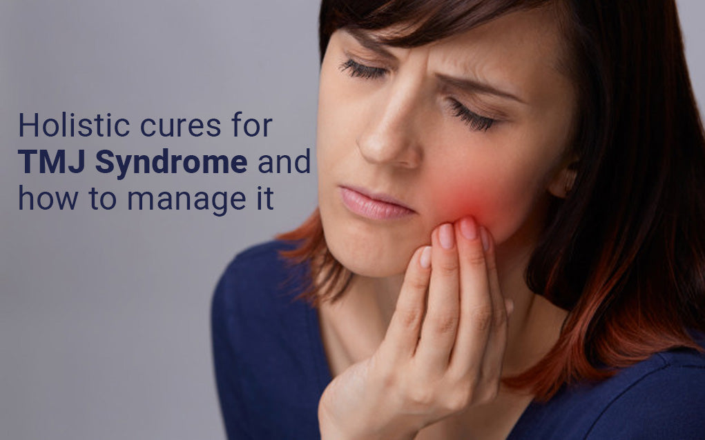 Holistic Cures For TMJ Syndrome and How To Manage It