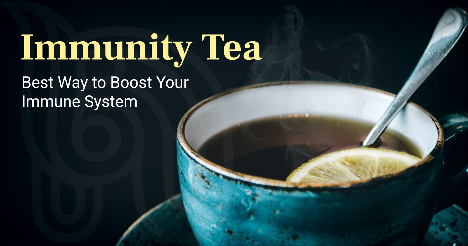 Immunity Tea - Best Way to Boost Your Immune System