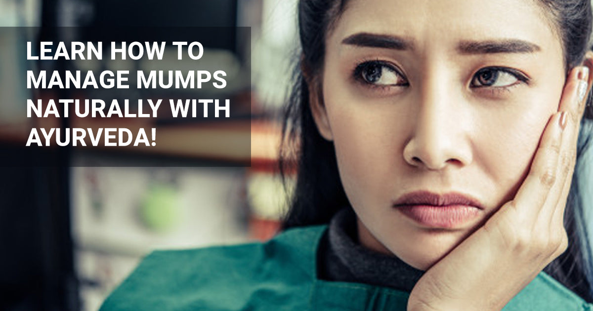 Learn How to Manage Mumps Naturally with Ayurveda!