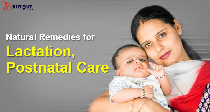 Ayurvedic Treatment and Natural Remedies for Lactation, Postnatal Care