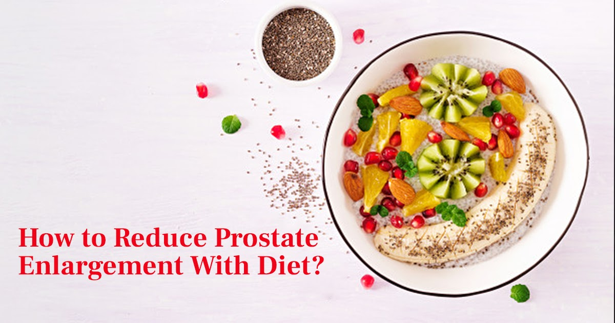how to reduce prostate enlargement with diet