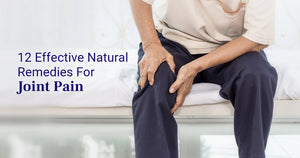 12 EFFECTIVE NATURAL REMEDIES FOR JOINT PAIN