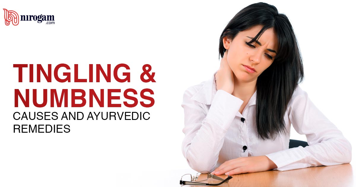 Tingling and Numbness: Causes and Ayurvedic Remedies