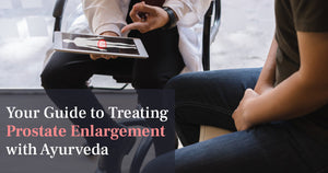 Your Guide to Treating Prostate Enlargement with Ayurveda