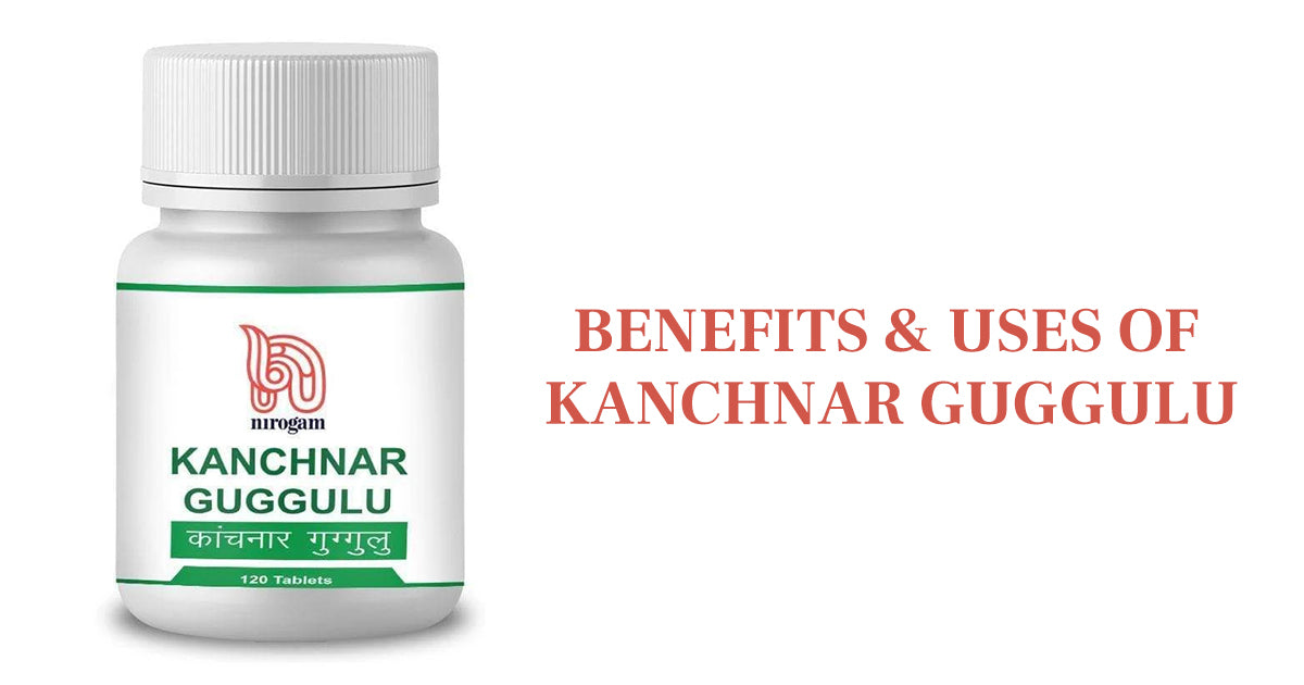 Top 3 Benefits & Uses Of Kanchnar Guggulu