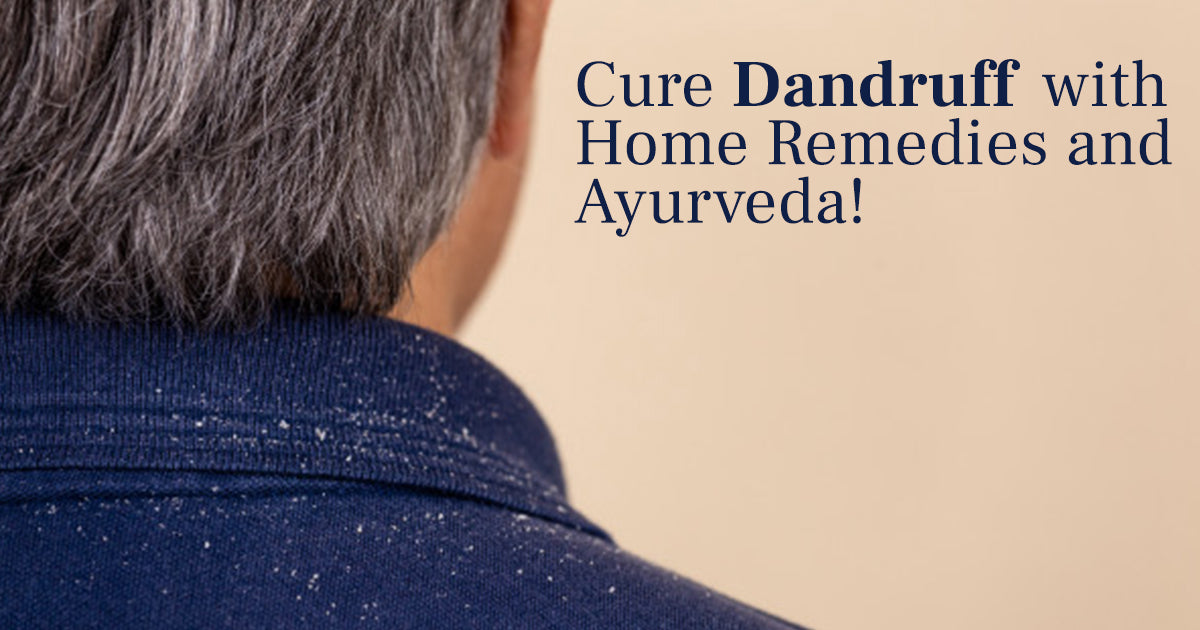 Cure Dandruff with Home Remedies and Ayurveda!
