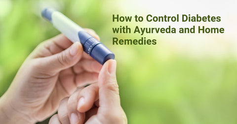 How to Control Diabetes with Ayurveda and Home Remedies