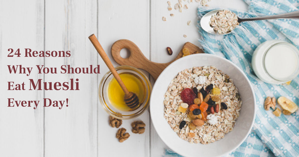24 Reasons Why You Should Eat Muesli Every Day!