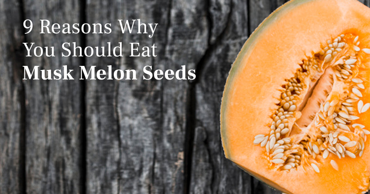9 Reasons Why You Should Eat Musk Melon Seeds