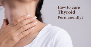 How To Cure Thyroid Permanently?