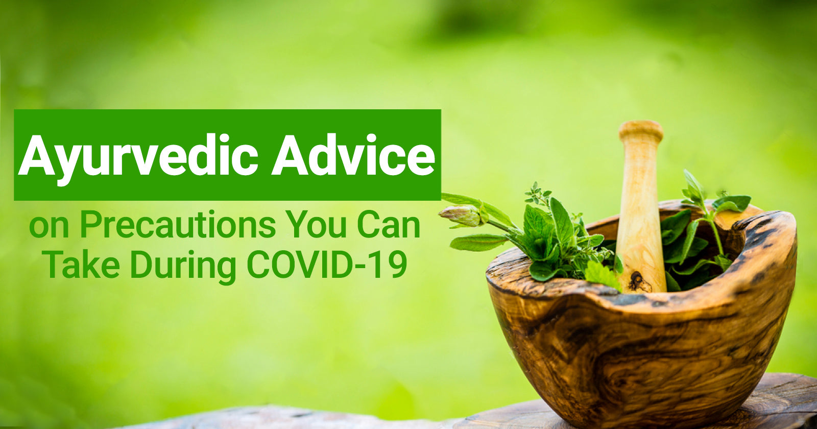 Ayurvedic Advice on Precautions you can take during COVID-19
